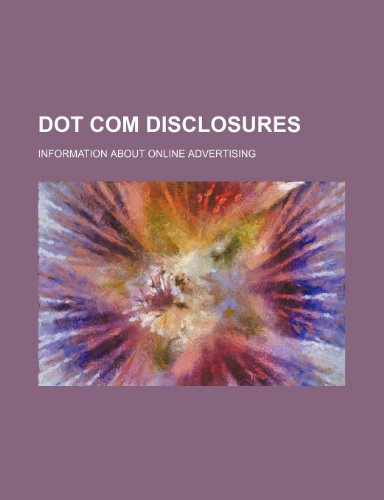 Dot Com Disclosures: Information about Online Advertising