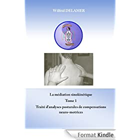 La m�diation sinokin�tique Tome 1: trait� d'analyses posturales de compensations neuro-motrices