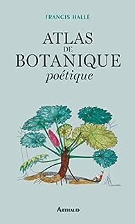 Atlas de botanique poétique par Francis Hallé