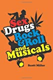 Scott Miller Sex, Drugs, Rock & Roll, and Musicals