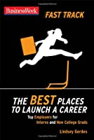 BusinessWeek Fast Track: The Best Places to Launch a Career (Businessweek Fast Track Guides)