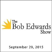 The Bob Edwards Show, Alex Gibney and Marc Maron, September 29, 2015  by Bob Edwards Narrated by Bob Edwards