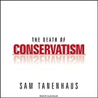 The Death of Conservatism (       UNABRIDGED) by Sam Tanenhaus Narrated by Alan Sklar