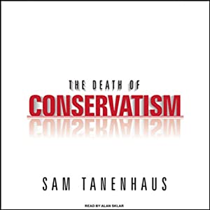 The Death of Conservatism | [Sam Tanenhaus]