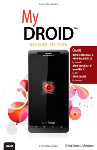 My DROID:(Covers DROID 3/Milestone 3, DROID Pro, DROID X2, DROID      Incredible 2/Incredible S, and DROID CHARGE)