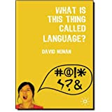 What is This Thing Called Language?by Professor David Nunan