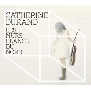 Catherine Durand – Les murs blancs du nord