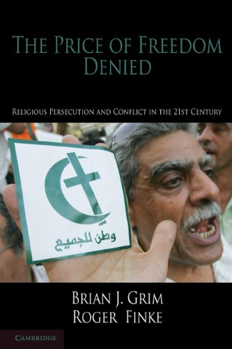 The Price of Freedom Denied: Religious Persecution and Conflict in the Twenty-First Century (Cambridge Studies in Social Theory, Religion and Politics)