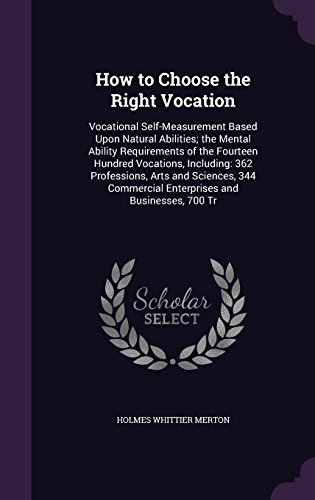 How to Choose the Right Vocation: Vocational Self-Measurement Based Upon Natural Abilities; the Mental Ability Requirements of the Fourteen Hundred ... Commercial Enterprises and Businesses, 700 Tr