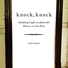 Knock, Knock: Shedding Light on Jehovah's Witness at the Door (       UNABRIDGED) by Ruth Baker Narrated by Thomas Manning
