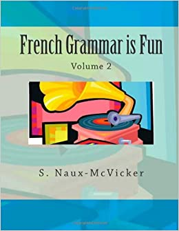 french grammar is fun s c naux mcvicker 9781469926858 books. Black Bedroom Furniture Sets. Home Design Ideas