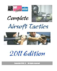 Complete Airsoft Tactics 2011 Edition by CreateSpace Independent Publishing Platform
