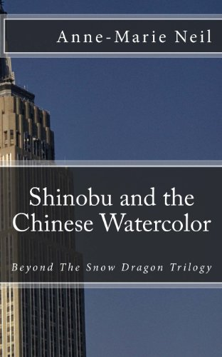 Shinobu and the Chinese Watercolor: Beyond The Snow Dragon Trilogy