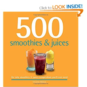 500 Smoothies & Juices: The Only Smoothie & Juice Compendium You'll Ever Need (500 Series Cookbooks)