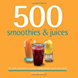 500 Smoothies & Juices: The Only Smoothie & Juice Compendium Youll Ever Need (500 Series Cookbooks)