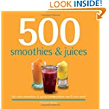 500 Smoothies & Juices: The Only Smoothie & Juice Compendium You'll Ever Need (500 Series Cookbooks) by Christine Watson