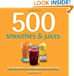500 Smoothies & Juices: The Only Smoo...