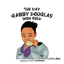 The Day Gabby Douglas Won Gold Audiobook by Ellen Aim Narrated by Joseph Dzidrums