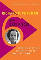 Six Easy Pieces: Essentials of Physics Explained by Its Most Brilliant Teacher