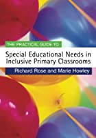 The Practical Guide to Special Educational Needs in Inclusive Primary Classrooms (Primary Guides)