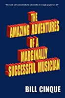 The Amazing Adventures Of A Marginally Successful Musician