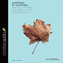 Surprised by Suffering: The Role of Pain and Death in the Christian Life (       UNABRIDGED) by R. C. Sproul Narrated by George W. Sarris