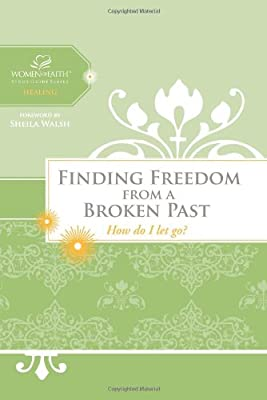 Finding Freedom from a Broken Past: How do I let go? (Women of Faith Study Guide Series)