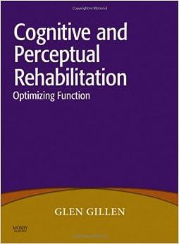 Cognitive and Perceptual Rehabilitation: Optimizing Function, 1e 1st