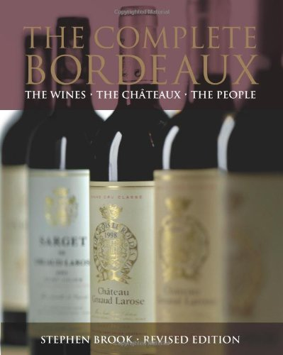 The Complete Bordeaux: The Wines The Châteaux The People