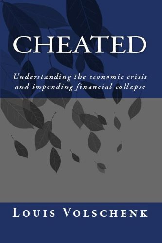 Cheated: Understanding the economic crisis and impending financial collapse