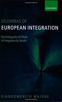 dilemmas of european integration: the ambiguities and pitfalls of integration by stealth - giandomenico majone