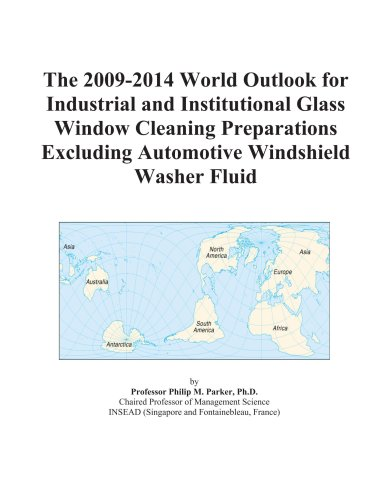 The 2009-2014 World Outlook for Industrial and Institutional Glass Window Cleaning Preparations Excluding Automotive Windshield Washer Fluid