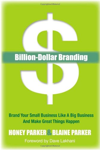 Billion-Dollar Branding: Brand Your Small Business Like a Big Business and Make Great Things Happen
