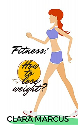 Fitness : How to lose Weight?