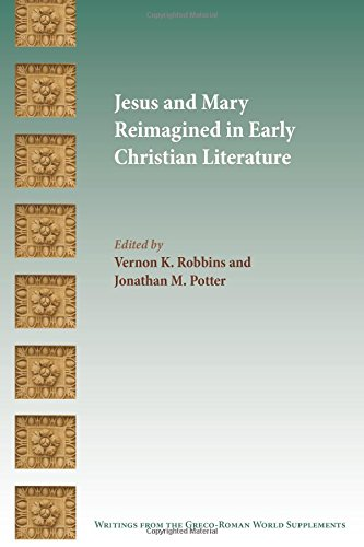 Jesus and Mary Reimagined in Early Christian Literature (Writings from the Greco-Roman World Suppl)