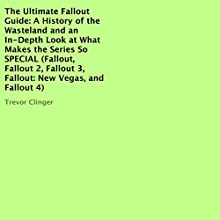 The Ultimate Fallout Guide: A History of the Wasteland and an In-Depth Look at What Makes the Series So Special (       UNABRIDGED) by Trevor Clinger Narrated by Bill Georato