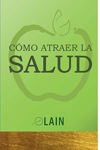 Cómo atraer la Salud (La Voz de Tu Alma)  [García Calvo, Lain] (Tapa Blanda)