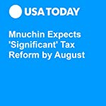 Mnuchin Expects 'Significant' Tax Reform by August | Paul Davidson