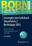 Lösungen zum Lehrbuch Steuerlehre 2 Rechtslage 2013 (Bornhofen Steuerlehre 2 LÖ)