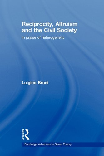 Reciprocity, Altruism and the Civil Society: In praise of heterogeneity (Routledge Advances in Game Theory)