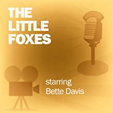 The Little Foxes: Classic Movies on the Radio  by Screen Guild Players Narrated by Bette Davis, Teresa Wright
