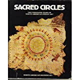 Sacred Circles: Two Thousand Years of North American Indian Art : Nelson Gallery of Art-Atkins Museum of Fine Arts, Kansas City, Missouri (0295955848) by Coe, Ralph T.