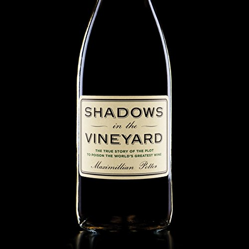 Shadows in the Vineyard: The True Story of the Plot to Poison the World's Greatest Wine by Maximillian Potter