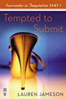 Surrender to Temptation Part I: Tempted to Submit