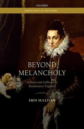 Beyond Melancholy: Sadness and Selfhood in Renaissance England Emotions in History) PDF Download Free