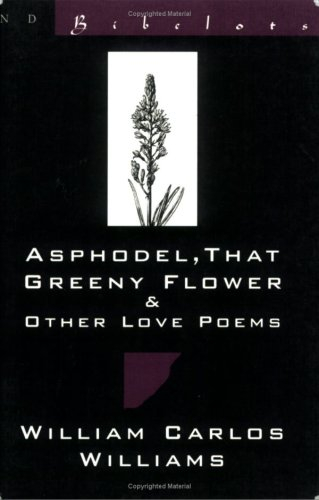 Asphodel : That Greeny Flower and Other Love Poems, WILLIAM CARLOS WILLIAMS