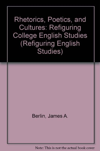 Rhetorics, Poetics, and Cultures: Refiguring College English Studies (Refiguring English Studies)