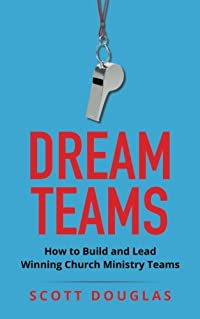 Dream Teams: How to Build and Lead Winning Church Ministry Teams download ebook