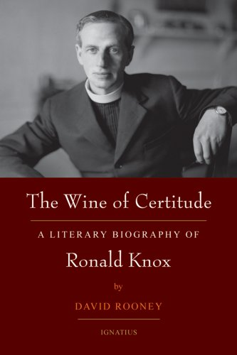 The Wine of Certitude: A Literary Biography of Ronald Knox, David Rooney