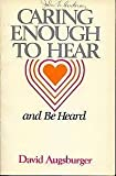 Caring Enough to Hear and Be Heard (Caring Enough Series) (0836133072) by Augsburger, David W.